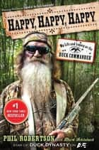 Happy, Happy, Happy - My Life and Legacy as the Duck Commander ebook by Phil Robertson, Mark Schlabach