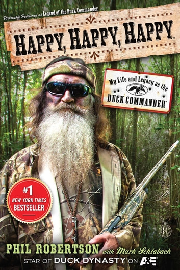 Happy, Happy, Happy - My Life and Legacy as the Duck Commander ebook by Phil Robertson