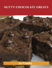 Nutty Chocolate Greats: Delicious Nutty Chocolate Recipes, The Top 58 Nutty Chocolate Recipes ebook by Jo Franks
