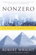 Nonzero - The Logic of Human Destiny eBook by Robert Wright