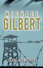 Death In Captivity ebook by Michael Gilbert