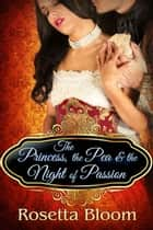 The Princess, the Pea and the Night of Passion - Passion-Filled Fairy Tales, #1 ebook by Rosetta Bloom