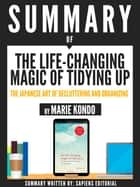 "Summary Of ""The Life-Changing Magic Of Tidying Up: The Japanese Art Of Deculttering And Organizing - By Marie Kondo"" ebook by Sapiens Editorial"