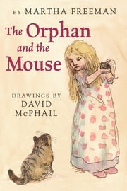 The Orphan and the Mouse ebook by Martha Freeman,David McPhail