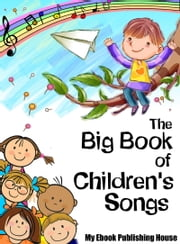 The Big Book of Children's Songs ebook by My Ebook Publishing House