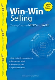 Win-Win Selling - Turning Customer Needs Into Sales ebook by Wilson Learning Library