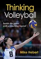 Thinking Volleyball ebook by Hebert,Mike