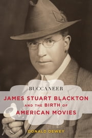 Buccaneer - James Stuart Blackton and the Birth of American Movies ebook by Donald Dewey