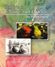 Still Life in Tone and Colour ebook by Peter Inglis