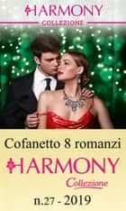 Cofanetto 8 Harmony Collezione n.27/2019 ebook by Michelle Smart, Helen Bianchin, Maisey Yates,...