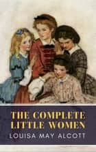 The Complete Little Women: Little Women, Good Wives, Little Men, Jo's Boys ebook by Louisa May Alcott, MyBooks Classics