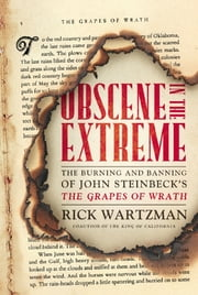 Obscene in the Extreme - The Burning and Banning of John Steinbeck's The Grapes of Wrath ebook by Rick Wartzman
