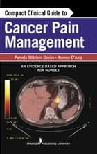 Compact Clinical Guide to Cancer Pain Management - An Evidence-Based Approach for Nurses ebook by Pamela Davies, MS, ARNP,...