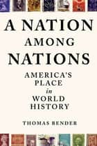 A Nation Among Nations ebook by Thomas Bender