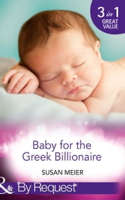 Baby for the Greek Billionaire: The Baby Project / Second Chance Baby / Baby on the Ranch (Mills & Boon By Request) ebook by Susan Meier