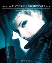 The Adobe Photoshop Lightroom 5 Book - The Complete Guide for Photographers ebook by Martin Evening