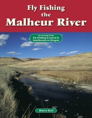 Fly Fishing the Malheur River - An Excerpt from Fly Fishing Central & Southeastern Oregon ebook by Harry Teel