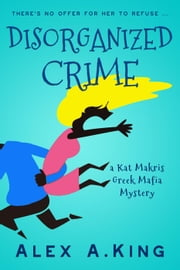 Disorganized Crime - Kat Makris, #1 ekitaplar by Alex A. King