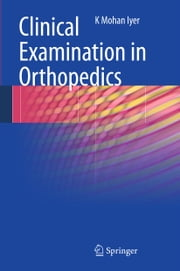 Clinical Examination in Orthopedics ebook by K. Mohan Iyer