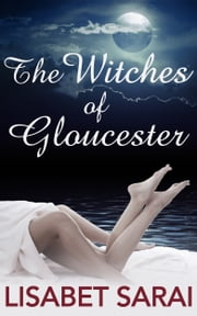 The Witches of Gloucester ebook by Lisabet Sarai