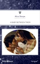 A Baby Between Them ebook by Alice Sharpe