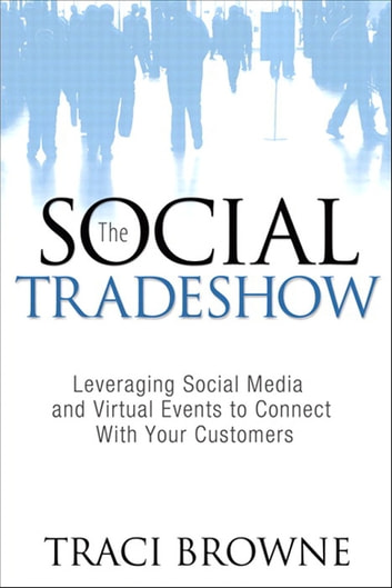 The Social Trade Show - Leveraging Social Media and Virtual Events to Connect With Your Customers ebook by Traci Browne