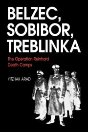 Belzec, Sobibor, Treblinka - The Operation Reinhard Death Camps ebook by Yitzhak Arad
