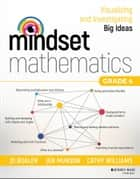 Mindset Mathematics - Visualizing and Investigating Big Ideas, Grade 4 ebook by Jo Boaler, Jen Munson, Cathy Williams