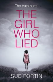 The Girl Who Lied: A gripping psychological drama that will keep you turning the page! ebook by Sue Fortin