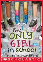 The Only Girl in School ebook by Natalie Standiford