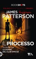 Il processo - Un thriller con Le Donne del Club Omicidi eBook by James Patterson, Maxine Paetro, Elena Cantoni