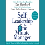 Self Leadership and the One Minute Manager Revised Edition - Gain the Mindset and Skillset for Getting What You Need to Suceed audiobook by Ken Blanchard, Susan Fowler, Laurence Hawkins
