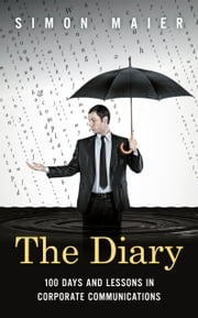 The Diary - 100 days and lessons in managing your business communications ebook by Simon Maier