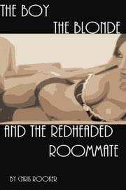 The Boy, The Blonde, and The Redheaded Roommate ebook by Chris Rooker