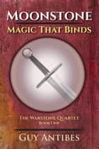 Moonstone | Magic That Binds ebook by Guy Antibes