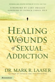 Healing the Wounds of Sexual Addiction ebook by Mark Laaser,Gary Smalley/Patrick Carnes, Ph.D.