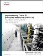 Implementing Cisco IP Switched Networks (SWITCH) Foundation Learning Guide ebook by Richard Froom,Erum Frahim