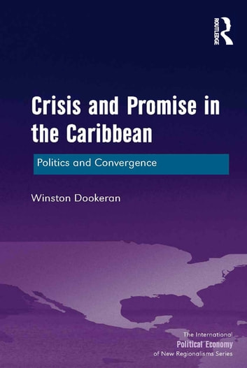 Crisis and Promise in the Caribbean - Politics and Convergence ebook by Winston Dookeran