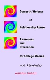 Domestic Violence and Relationship Abuse Awareness and Prevention for College Women: A Reminder ebook by Wambui Bahati