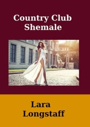 Country Club Shemale ebook by Lara Longstaff