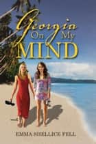 Georgia On My Mind ebook by Emma Shellice Fell