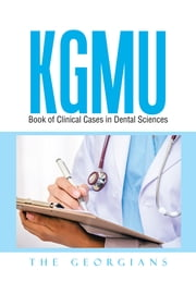 KGMU Book of Clinical Cases in Dental Sciences ebook by The Georgians