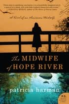 The Midwife of Hope River - A Novel of an American Midwife ebook by Patricia Harman