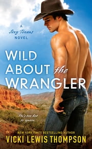 Wild About the Wrangler - A Sexy Texans Novel ebook by Vicki Lewis Thompson