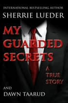 My Guarded Secrets ebook by Sherrie Lueder, Dawn Taarud