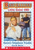 Karen's Telephone Trouble (Baby-Sitters Little Sister #86) ebook by Ann M. Martin