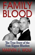Family Blood - The True Story of the Yom Kippur Murders ebook by Marvin J. Wolf
