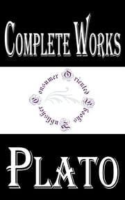 "Complete Works of Plato ""Philosopher and Mathematician in Classical Greece"" ebook by Plato"