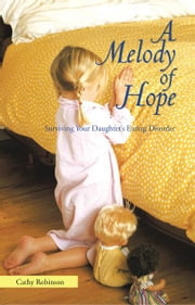 A Melody of Hope - Surviving Your Daughter's Eating Disorder ebook by Cathy Robinson