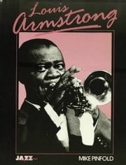 Louis Armstrong: His Life and Times ebook by Mike Pinfold